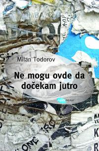 Milan-Todorov-Ne-mogu-ovde-naslovna