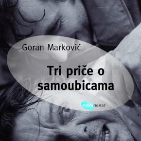 """""""Tri priče o samoubicama"""" Gorana Markovića"""