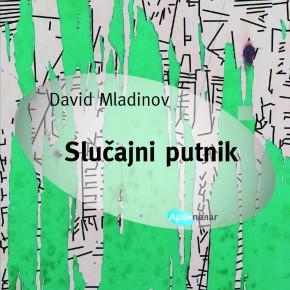 SLUČAJNI PUTNIK Davida Mladinova: priče koje duguju iskustvu