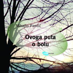 OVOGA PUTA O BOLU – novo izdanje knjige priča Mihajla Pantića